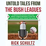 Untold Tales from the Bush Leagues: A Behind the Scenes Look into Minor League Baseball, from the Broadcasters Who Called the Action | Rick Schultz