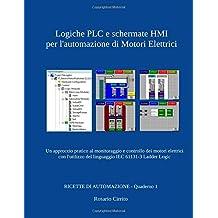 Logiche PLC e schermate HMI per l'automazione di Motori Elettrici: Un approccio pratico al monitoraggio e controllo dei motori elettrici con ... (RICETTE DI AUTOMAZIONE) (Italian Edition)