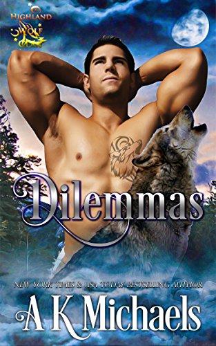 Highland Wolf Clan, Book 6, Dilemmas: Book 6 in A K Michaels' hot shifter series