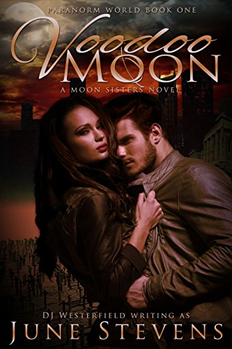 Voodoo Moon: A Moon Sisters Novel (Paranorm World Series Book 1) by [Stevens, June, Westerfield, June Stevens]