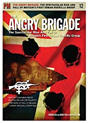 The Angry Brigade: The Spectacular Rise and Fall of Britain's First Urban Guerilla Group (Pm Video)
