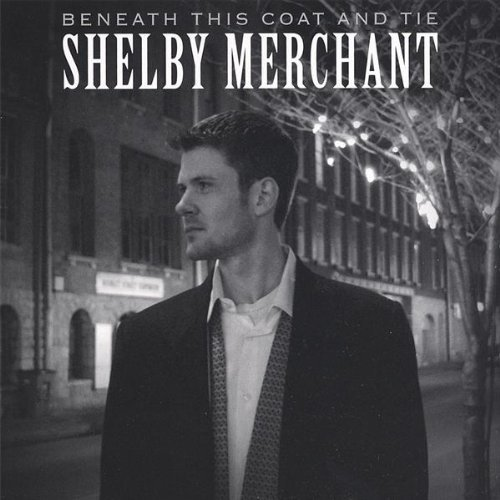 06 Shelby - Beneath This Coat & Tie by Shelby Merchant (2007-06-19)