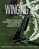 : Winging It: ORACLE TEAM USA's Incredible Comeback to Defend the America's Cup