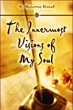 The Innermost Visions of My Soul, S. Shavonne Rowell, 1607038897