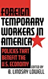 Foreign Temporary Workers in America: Policies that Benefit the U.S. Economy
