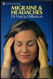 Migraines and Headaches, Marcia Wilkinson, 0906348188