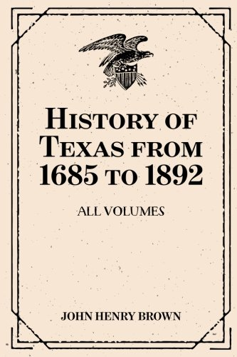 Download History of Texas from 1685 to 1892: All Volumes ebook