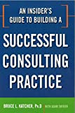 img - for An Insider's Guide to Building a Successful Consulting Practice (Agency/Distributed) book / textbook / text book