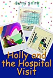 Holly And The Hospital Visit: The Easiest Way To Teach Compassion To Your Child
