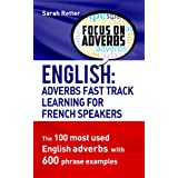 ENGLISH: ADVERBS FAST TRACK LEARNING FOR FRENCH SPEAKERS: The 100 most used English adverbs with 600 phrase examples..