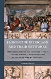 Florentine Patricians and Their Networks: Structures Behind the Cultural Success and the Political Representation of the Medici Court (1600-1660) (Rulers & Elites)