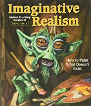 Imaginative Realism: How to Paint What Doesn't Exis