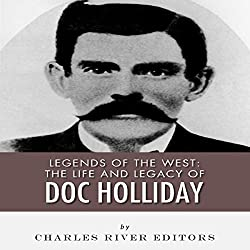 Legends of the West: The Life and Legacy of Doc Holliday