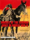 Horses of the German Army in World War II, Paul Louis Johnson, 0764324217