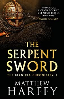 The Serpent Sword (The Bernicia Chronicles Book 1) by [Harffy, Matthew]