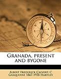 Granada, Present and Bygone, Albert Frederick Calvert and C. Gasquoine Hartley, 1178041735