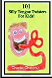 101 Silly Tongue Twisters for Kids, Charlie Chestnut, 1495418162