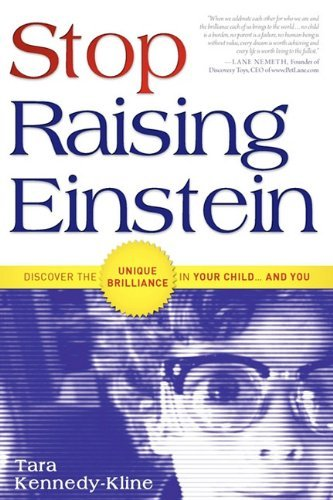 Stop Raising Einstein: Discover The Unique Brilliance In Your Child...and You by Kennedy-Kline Tara (2009-11-01) Paperback