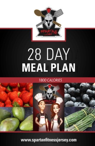 Spartan Chef - 28 Day Meal Plan: Spartan Chef - 28 Day Meal Plan (Spartan Chef - 28 Day Meal Plan - 1800 Calories) (Volume 3)