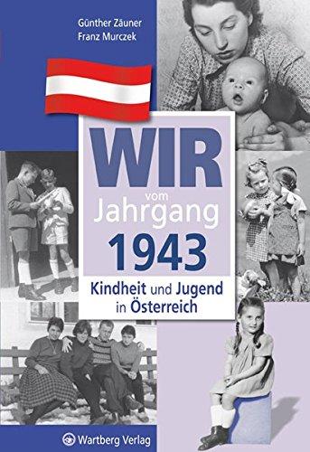 Wir vom Jahrgang 1943 - Kindheit und Jugend in Österreich (Jahrgangsbände Österreich) Gebundenes Buch – 20. September 2012 Günther Zäuner Franz Murczek Wartberg 3831326436