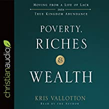 Poverty, Riches, and Wealth: Moving from a Life of Lack into True Kingdom Abundance