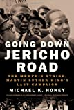 Front cover for the book Going Down Jericho Road: The Memphis Strike, Martin Luther King's Last Campaign by Michael Honey