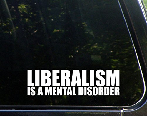 (Liberalism Is A Mental Disorder - 8 3/4