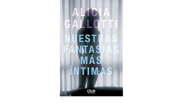 Nuestras fantasías más íntimas (Erótica nº 1) (Spanish Edition) - Kindle edition by Alicia Gallotti. Literature & Fiction Kindle eBooks @ Amazon.com.