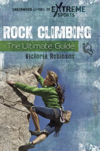 Rock Climbing: The Ultimate Guide (Greenwood Guides to Extreme Sports) (Encyclopedia Of Recreation And Leisure In America)