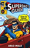 Superdad's Guide – How to Travel With Kids