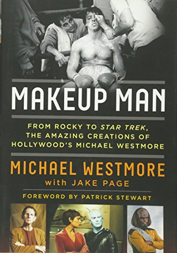 Makeup Man: From Rocky to Star Trek The Amazing Creations of Hollywood