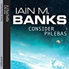 Consider Phlebas: Culture Series, Book 1 Audiobook by Iain M. Banks Narrated by Peter Kenny