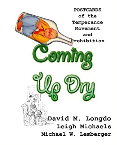 Book Coming Up Dry: Postcards Of The Temperance Movement And Prohibition by David M. Longdo (2009-03-13)