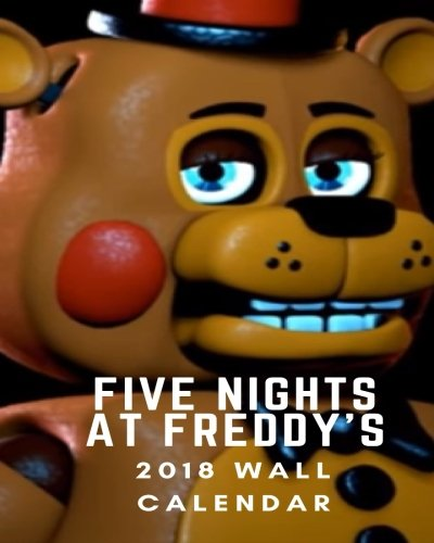 Five Nights At Freddy's  2018  Wall Calendar: bear fan game lover: weekly planner,notebook,plan for success,schedule book,hot bear,game planner,beautiful cover