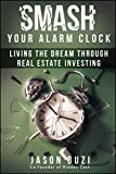 img - for Smash Your Alarm Clock!: Living the Dream Through Real Estate Investing book / textbook / text book