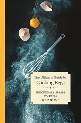 The Ultimate Guide to Cooking Eggs (The Culinary Library) (Volume 6) by D & P Gramp