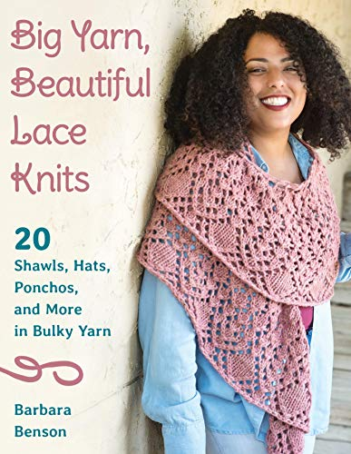 Big Yarn, Beautiful Lace Knits: 20 Shawls, Hats, Ponchos, and More in Bulky Yarn
