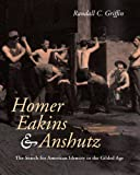 Homer, Eakins, and Anshutz : The Search for American Identity in the Gilded Age, Griffin, Randall C., 0271023295
