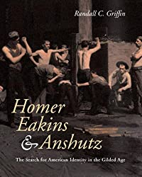 Homer, Eakins and Anshutz: The Search for American Identity in the Gilded Age