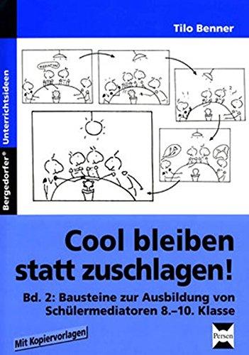 Cool bleiben statt zuschlagen! 2. Bausteine zur Ausbildung von Schülermediatoren 8.-10. Klasse