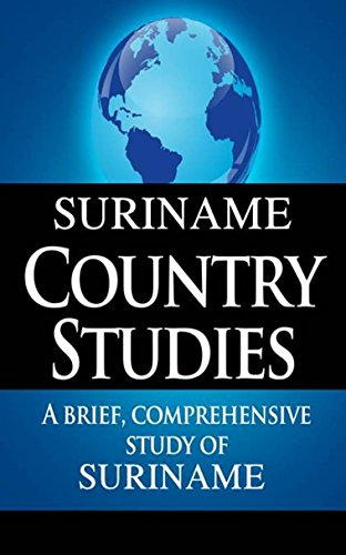 SURINAME Country Studies: A brief, comprehensive study of Suriname