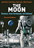 The Moon: Resources, Future Development and Settlement (Springer Praxis Books)