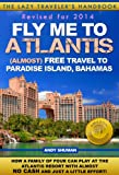 FLY ME TO ATLANTIS: Almost FREE Travel to Paradise Island, Bahamas (The Lazy Traveler's Handbook Book 2)
