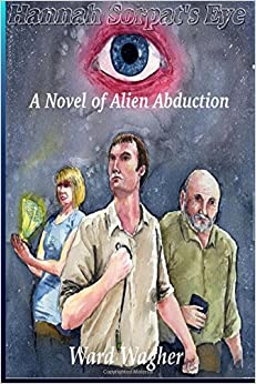 Book Hannah Sorpat's Eye: A Novel of Alien Abduction: Volume 1 (The Scott Baughman Saga)