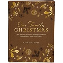 Our Family Christmas: A Keepsake Journal of Time-Honored Traditions, Meaningful Memories, Celebrations of Jesus' Birth, and More