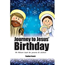 Journey to Jesus' Birthday: An Advent book for parents and children