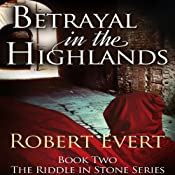 Betrayal in the Highlands: The Riddle in Stone, Book 2 | Robert Evert