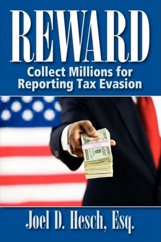 Reward: Collecting Millions for Reporting Tax Evasion, Your Complete Guide to the IRS Whistleblower Reward Program