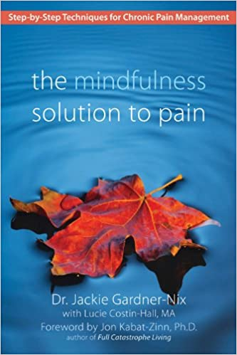 The Mindfulness Solution to Pain: Step-by-Step Techniques for
