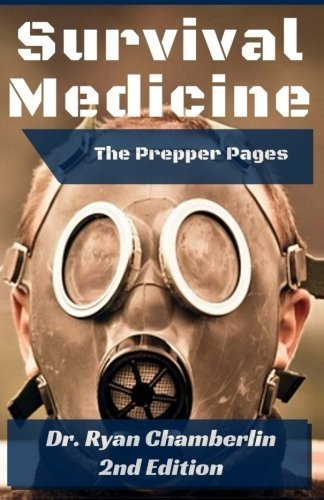 The Prepper Pages: A Surgeon's Guide to Scavenging Items for a Medical Kit, and Putting Them to Use While Bugging Out (Volume 1) by Dr. Ryan Chamberlin (2014-02-01)